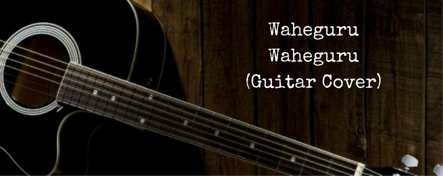 Waheguru Waheguru (GuitarCover)