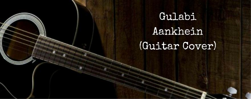 Gulabi Aankhein (GuitarCover)
