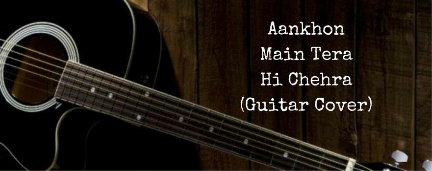 Aankhon Main Tera Hi Chehra (GuitarCover)
