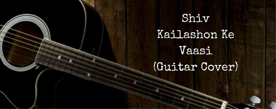 Shiv Kailashon Ke Vaasi (GuitarCover)