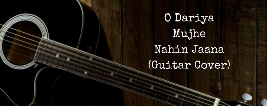 O Dariya Mujhe Nahin Jaana (GuitarCover)