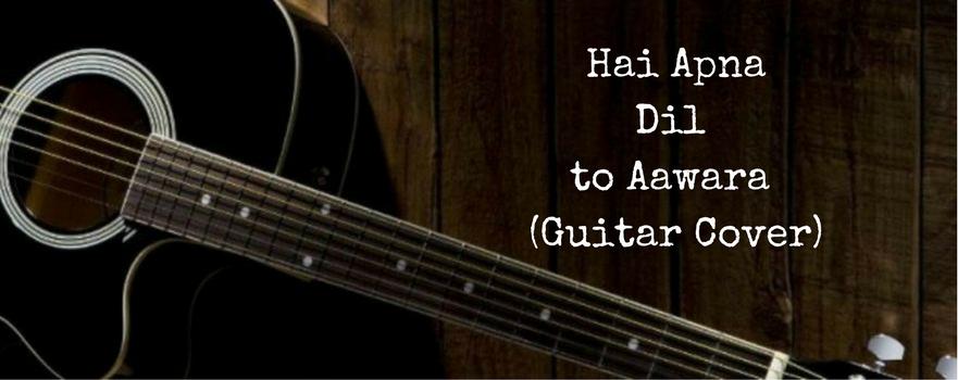 Hai Apna Dil to Aawara (GuitarCover)