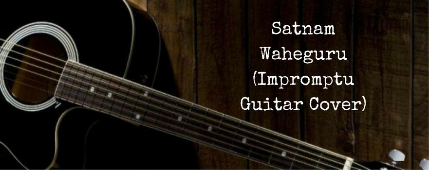 Satnam Waheguru (Guitar Cover –Impromptu)