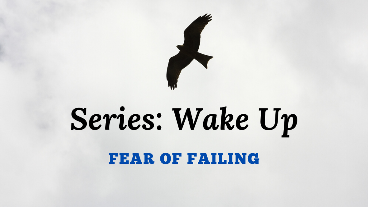 Series: Wake Up – Fear of Failing